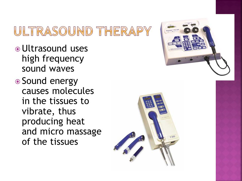 Ultrasound Therapy Ultrasound uses high frequency sound waves