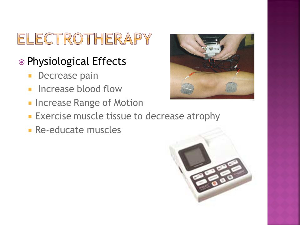Electrotherapy Physiological Effects Decrease pain Increase blood flow