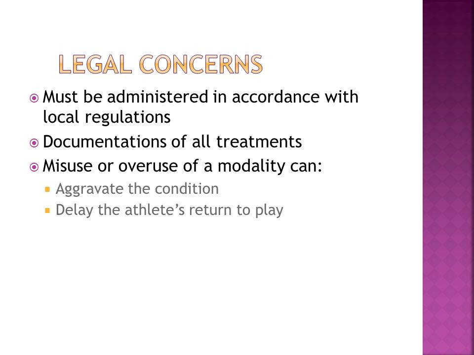 Legal Concerns Must be administered in accordance with local regulations. Documentations of all treatments.
