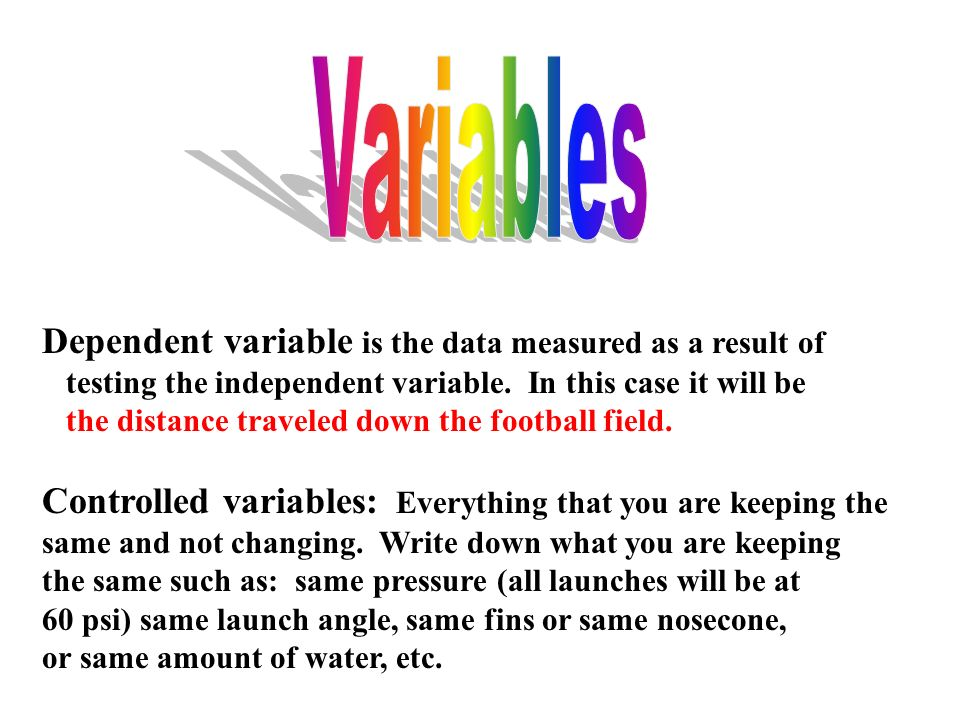 Variables Dependent variable is the data measured as a result of