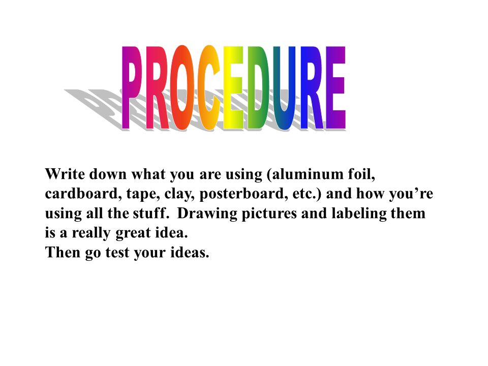 PROCEDURE Write down what you are using (aluminum foil,