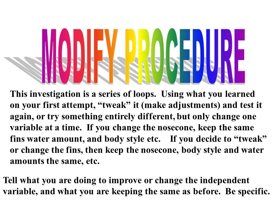 MODIFY PROCEDUREThis investigation is a series of loops. Using what you learned. on your first attempt, tweak it (make adjustments) and test it.