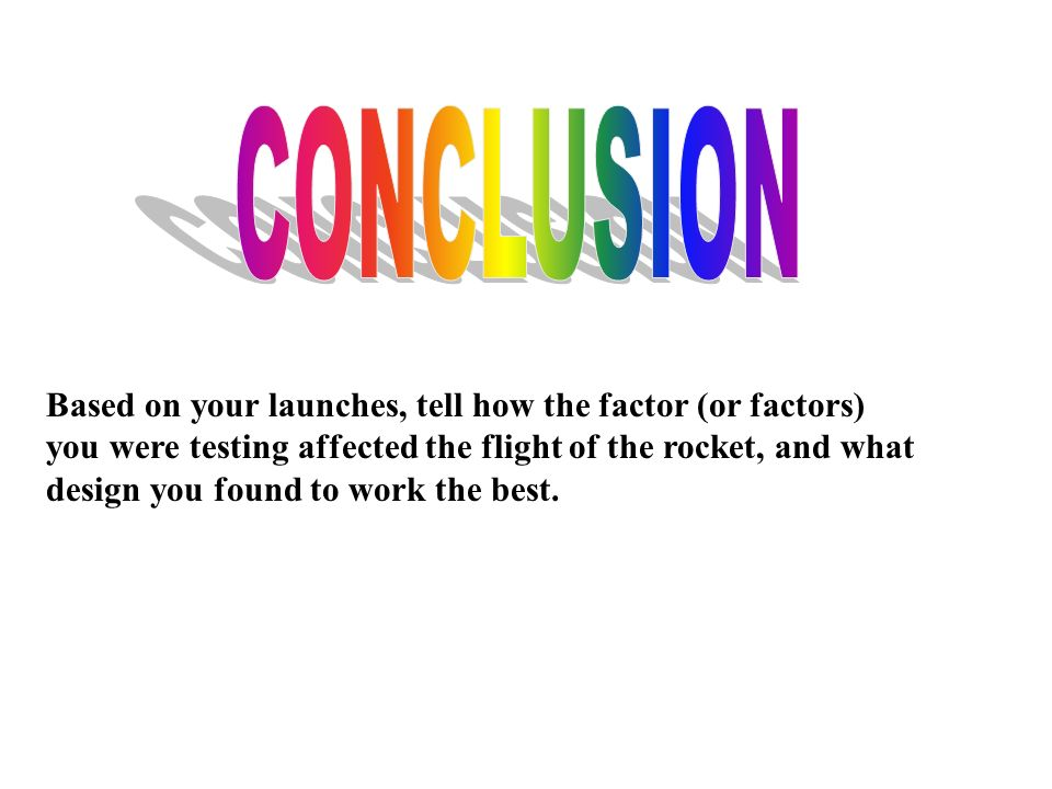 CONCLUSION Based on your launches, tell how the factor (or factors)