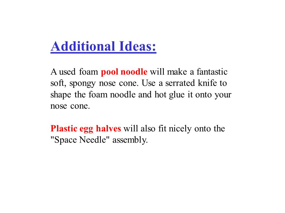 Additional Ideas: A used foam pool noodle will make a fantastic