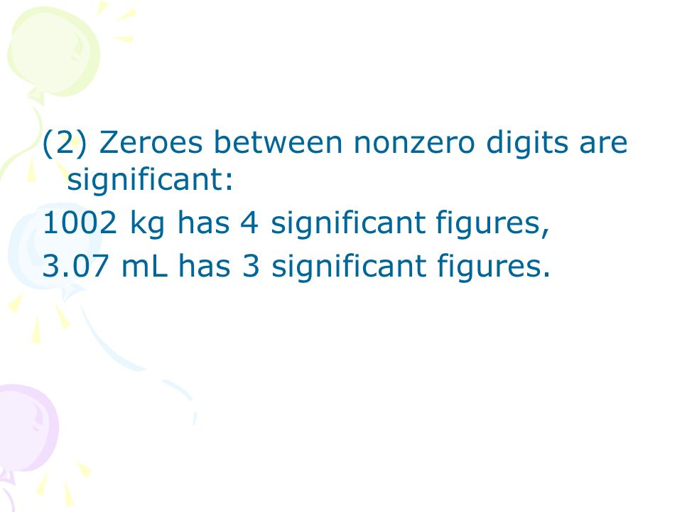 (2) Zeroes between nonzero digits are significant: