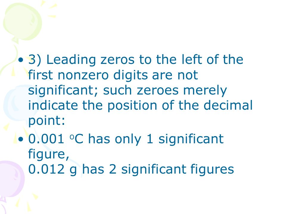 3) Leading zeros to the left of the first nonzero digits are not significant; such zeroes merely indicate the position of the decimal point: