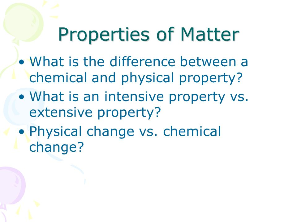 Properties of Matter What is the difference between a chemical and physical property What is an intensive property vs. extensive property