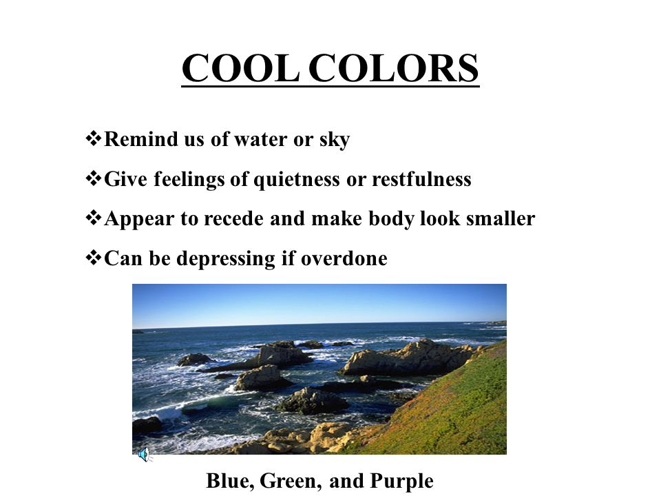COOL COLORS Remind us of water or sky
