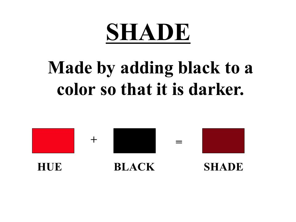 Made by adding black to a color so that it is darker.