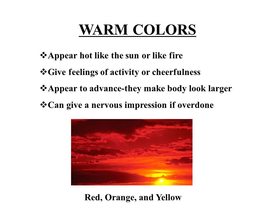 WARM COLORS Appear hot like the sun or like fire
