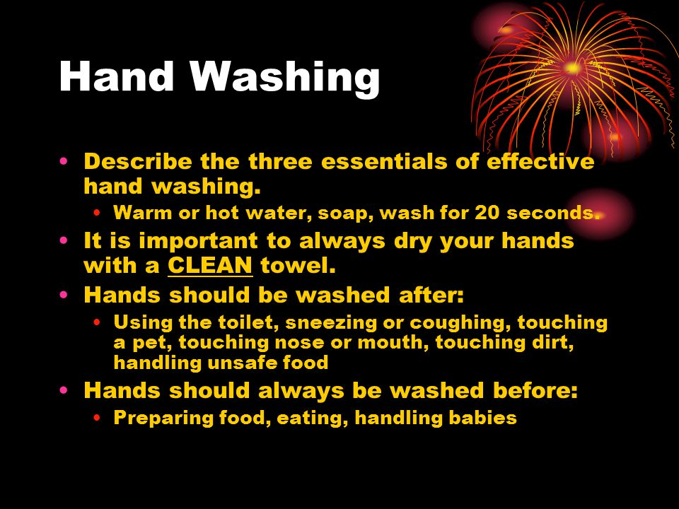 Hand Washing Describe the three essentials of effective hand washing.
