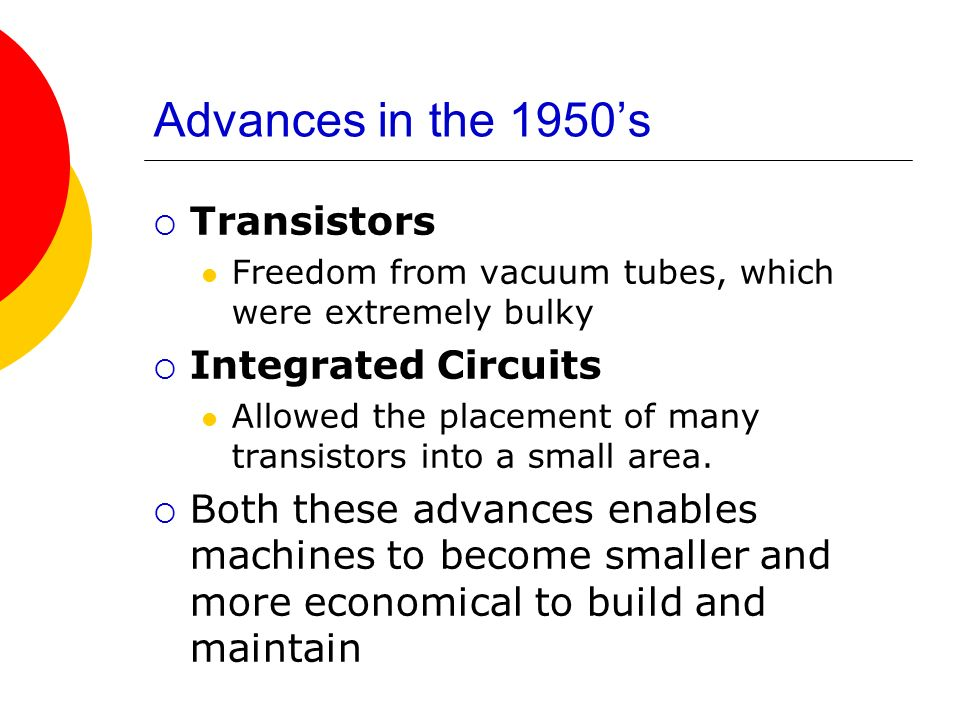 Advances in the 1950's Transistors Integrated Circuits
