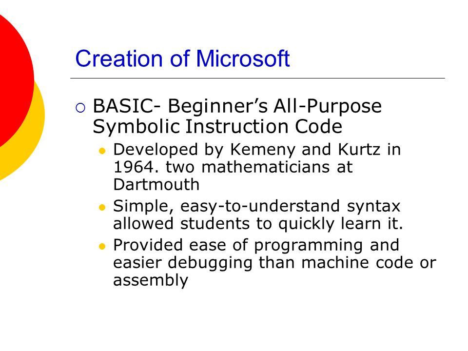 Creation of Microsoft BASIC- Beginner's All-Purpose Symbolic Instruction Code.