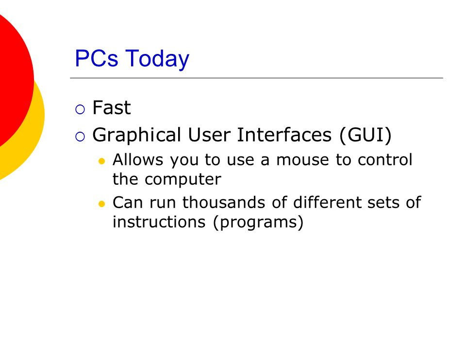 PCs Today Fast Graphical User Interfaces (GUI)