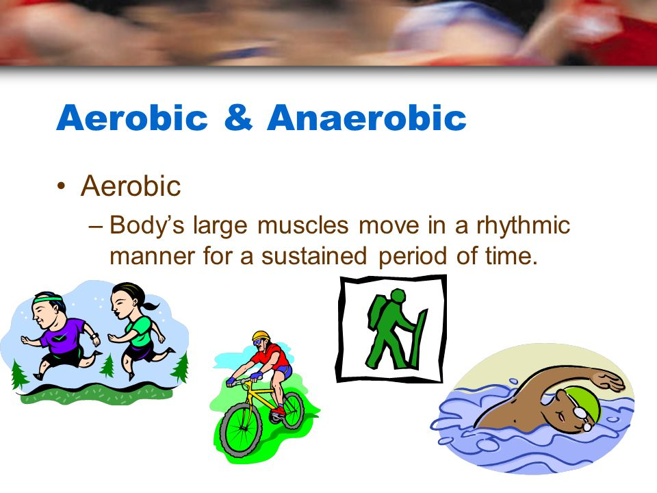 Aerobic & Anaerobic Aerobic