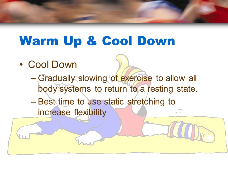 Warm Up & Cool Down Cool Down