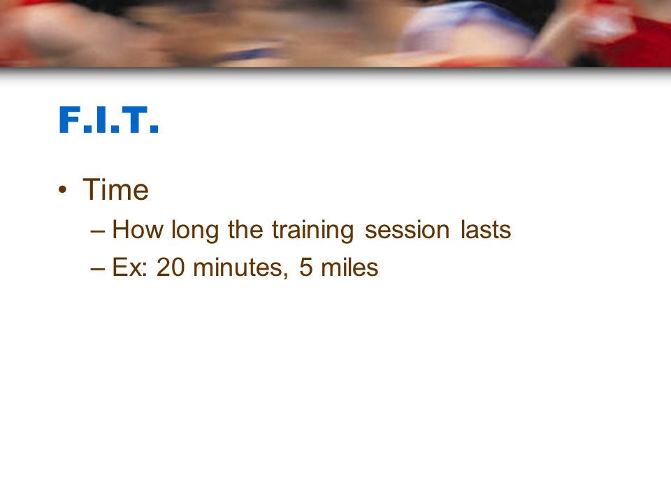 F.I.T. Time How long the training session lasts