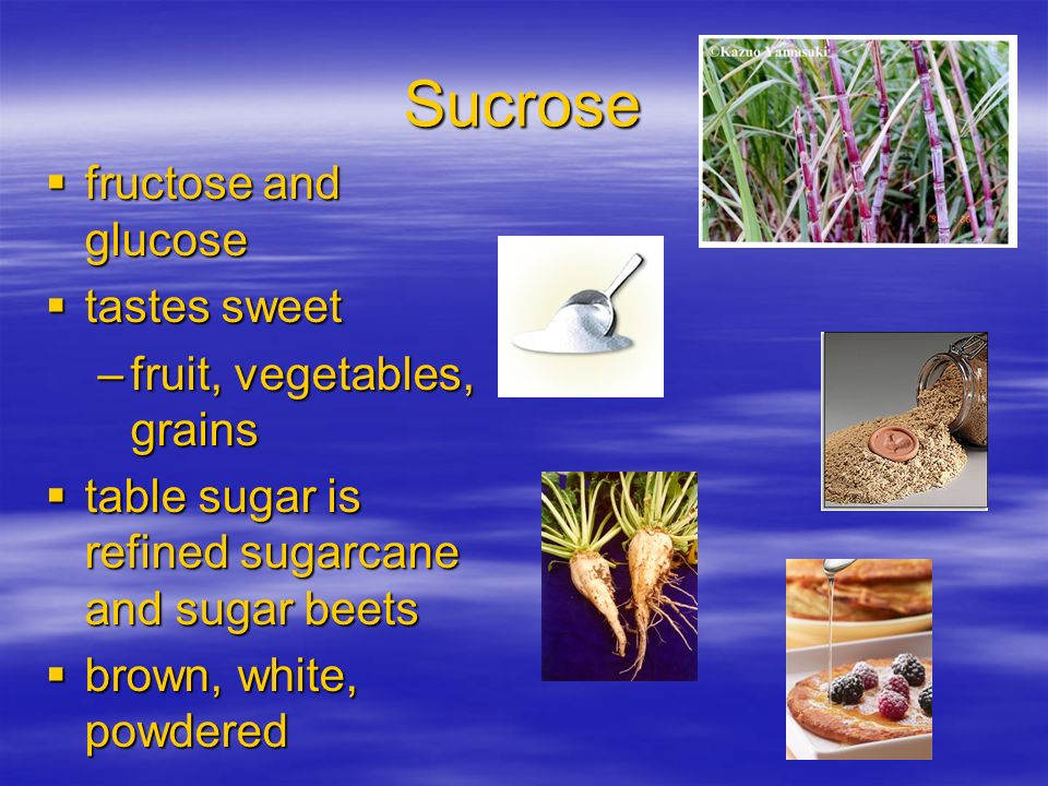 Sucrose fructose and glucose tastes sweet fruit, vegetables, grains