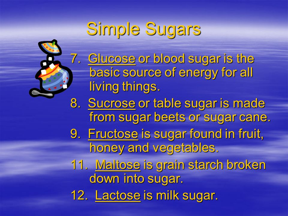 Simple Sugars 7. Glucose or blood sugar is the basic source of energy for all living things.