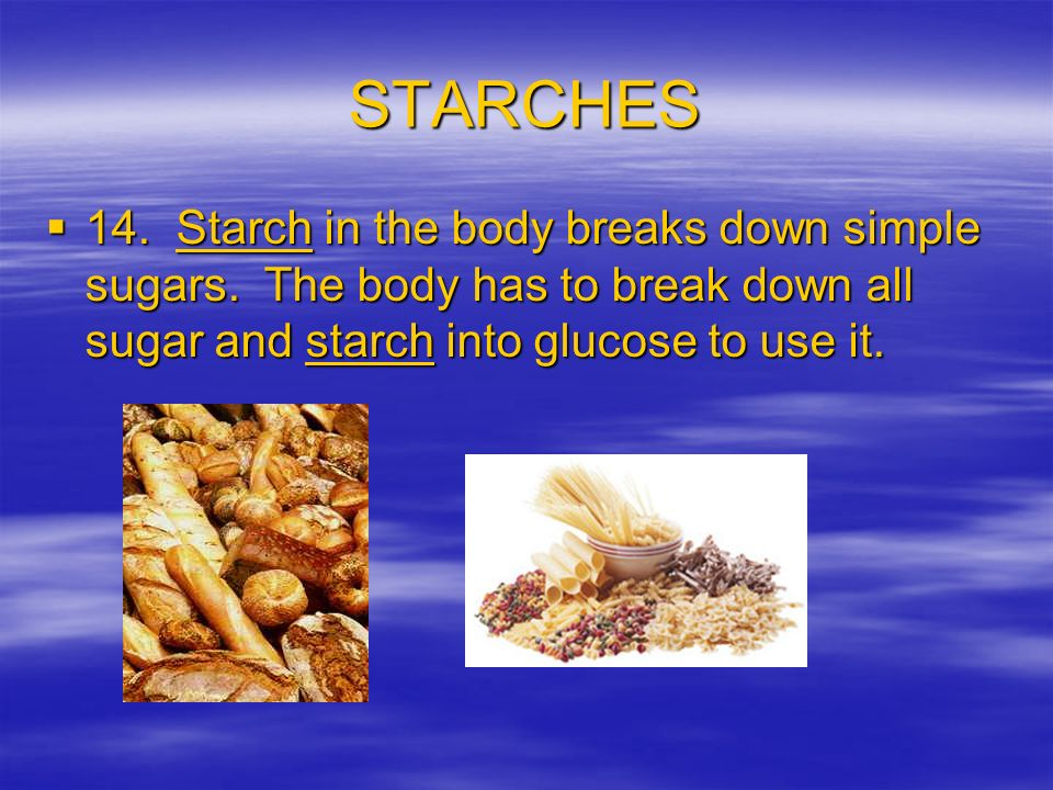 STARCHES 14. Starch in the body breaks down simple sugars.