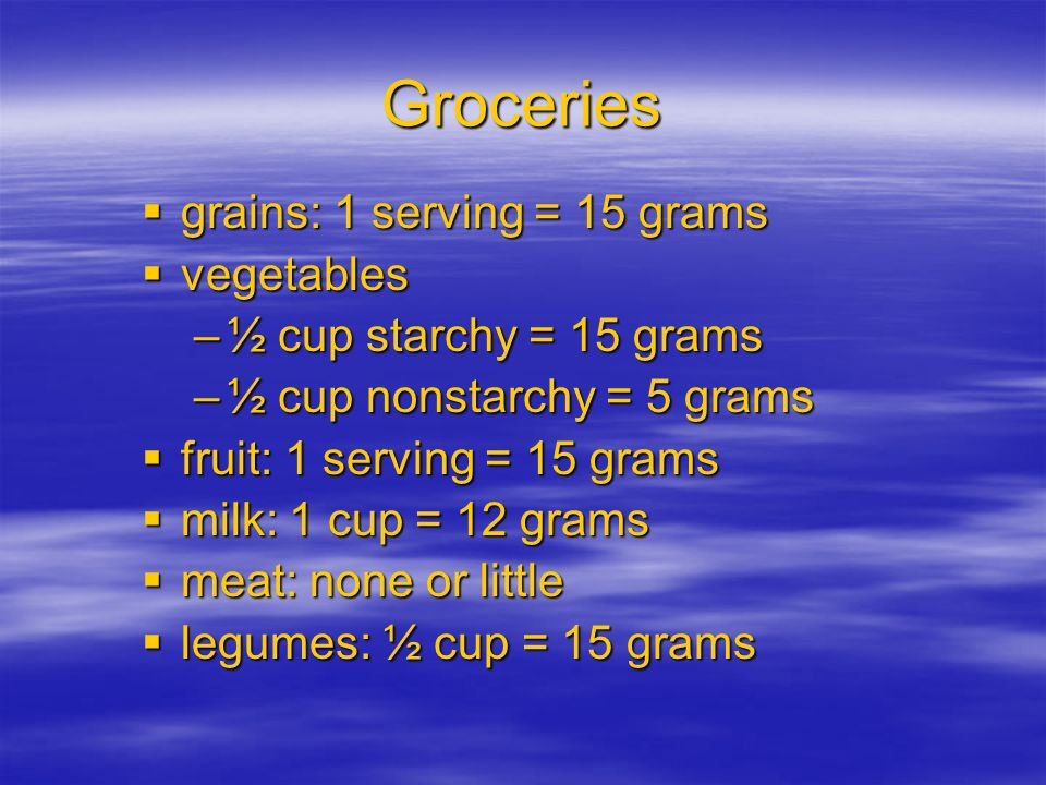 Groceries grains: 1 serving = 15 grams vegetables