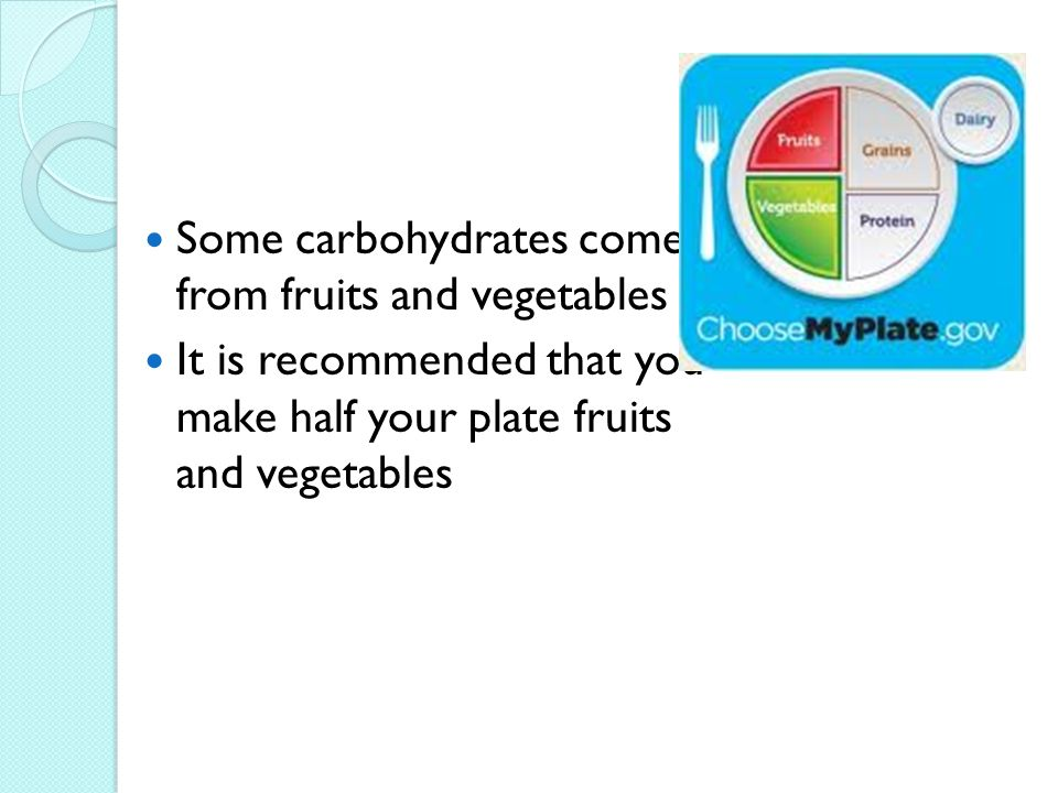 Some carbohydrates come from fruits and vegetables