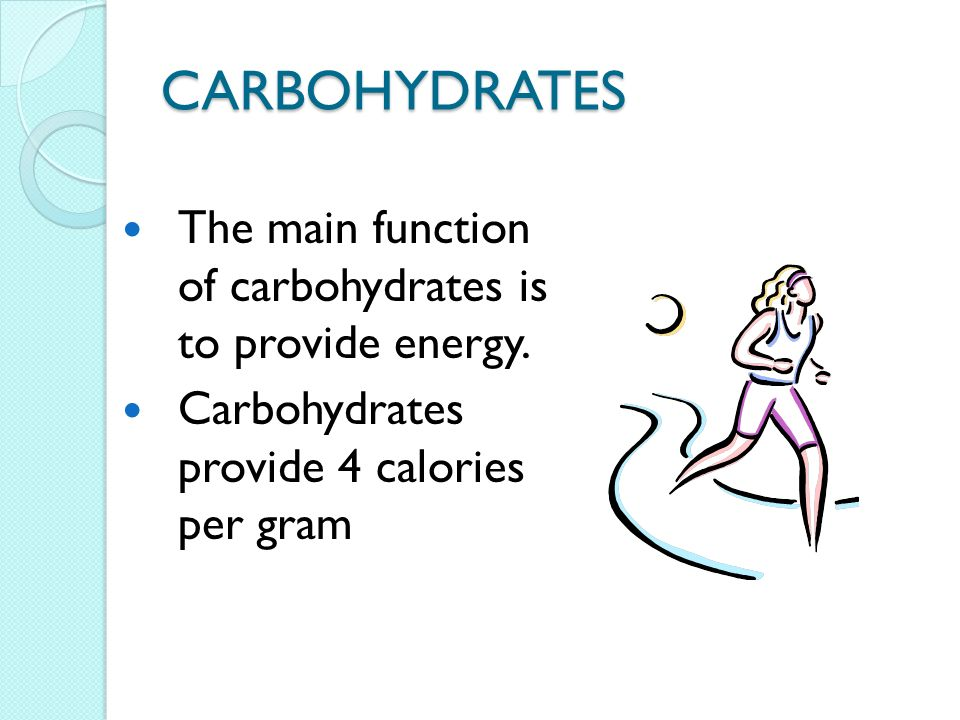 CARBOHYDRATES The main function of carbohydrates is to provide energy.