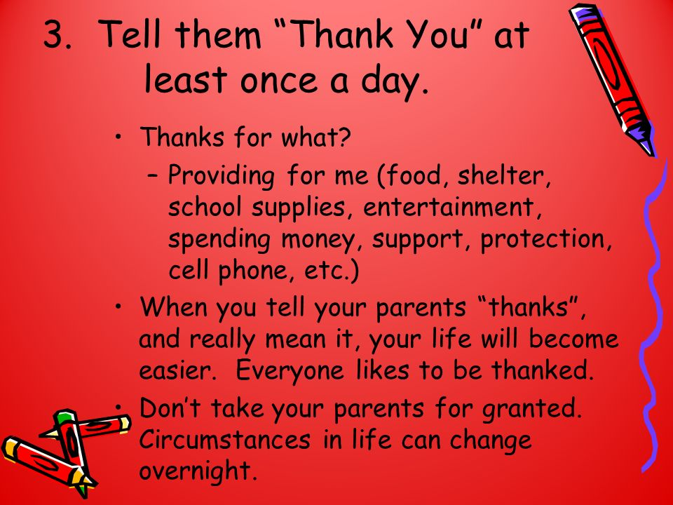 3. Tell them Thank You at least once a day.