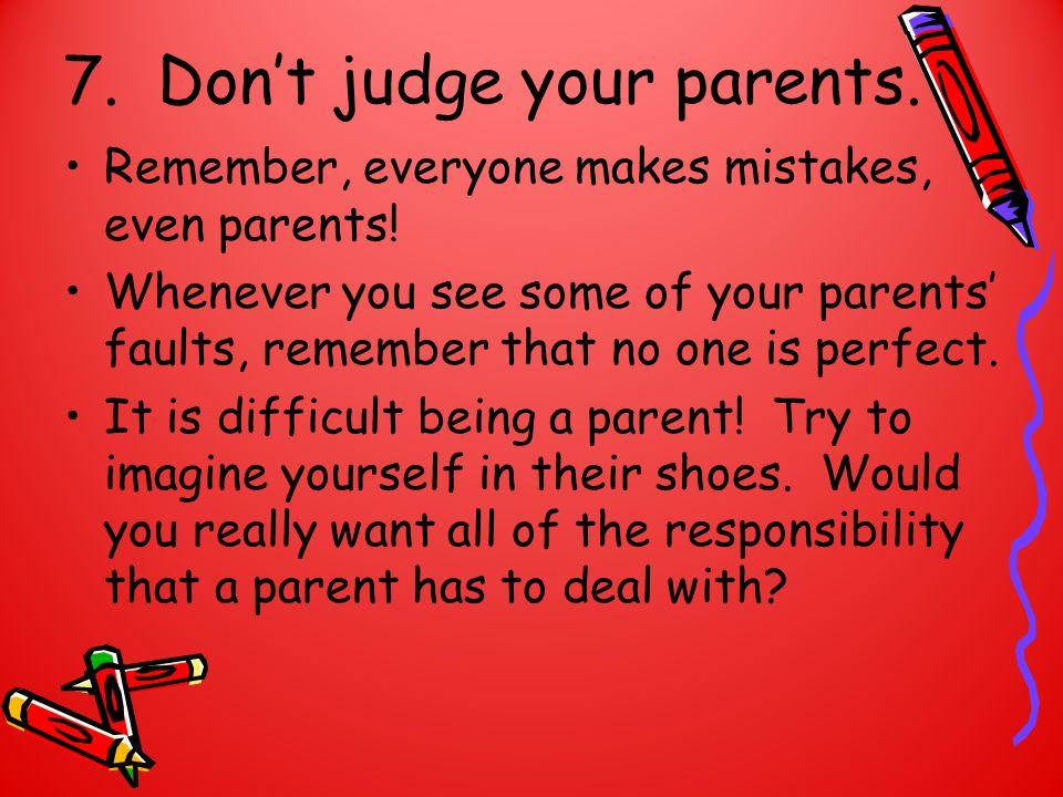 7. Don't judge your parents.