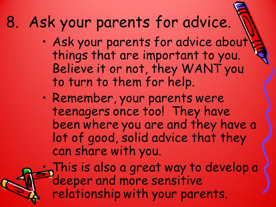 8. Ask your parents for advice.