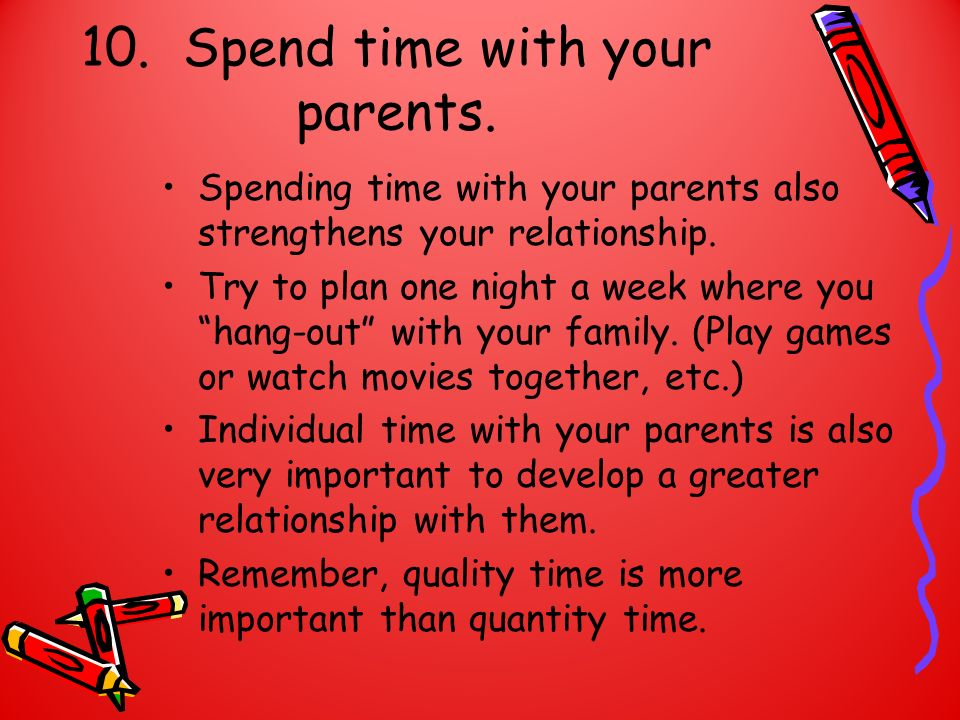 10. Spend time with your parents.