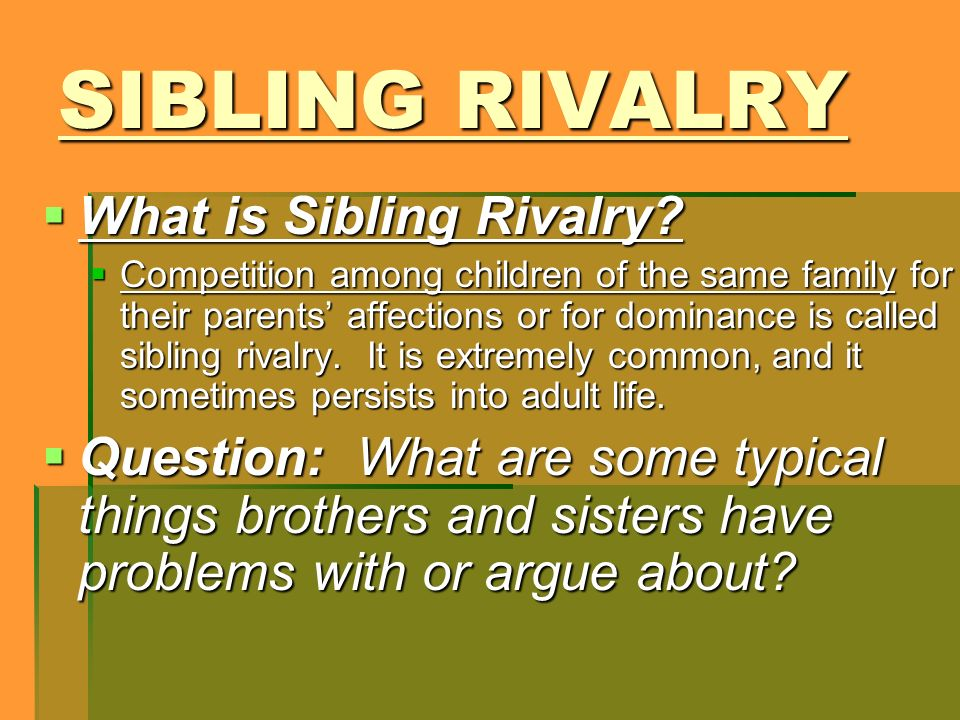 SIBLING RIVALRY What is Sibling Rivalry