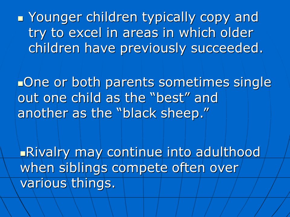 Younger children typically copy and try to excel in areas in which older children have previously succeeded.