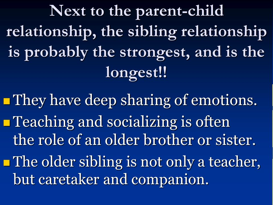 Next to the parent-child relationship, the sibling relationship is probably the strongest, and is the longest!!