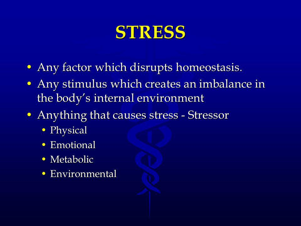 STRESS Any factor which disrupts homeostasis.