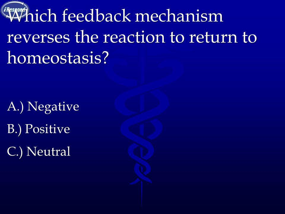 Which feedback mechanism reverses the reaction to return to homeostasis
