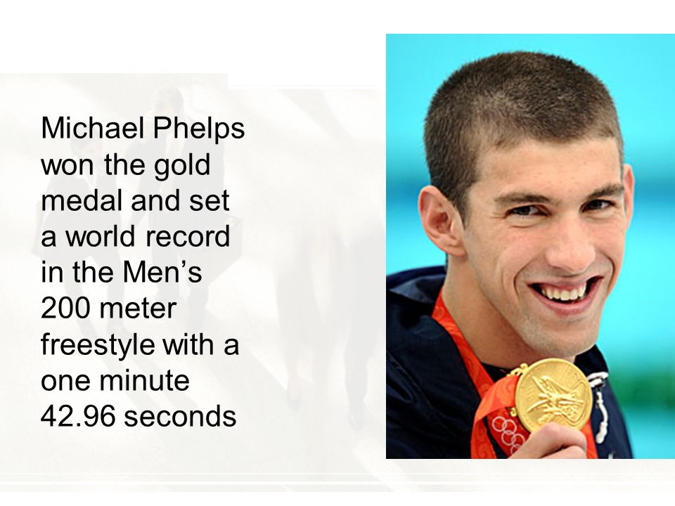 Michael Phelps won the gold medal and set a world record in the Men's 200 meter freestyle with a one minute 42.96 seconds