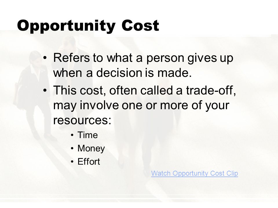 Opportunity Cost Refers to what a person gives up when a decision is made.