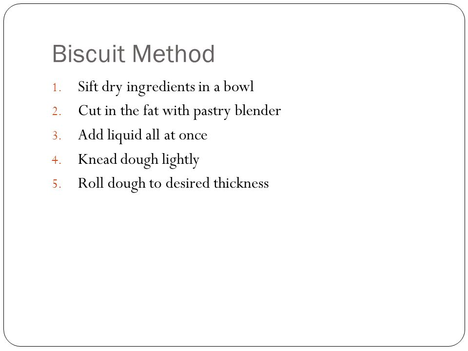 Biscuit Method Sift dry ingredients in a bowl