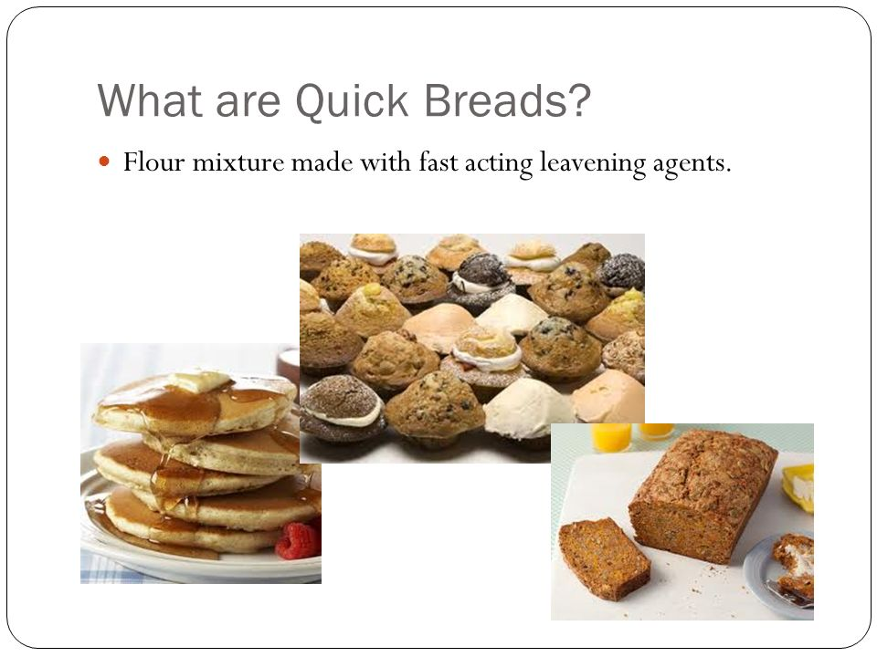 What are Quick Breads Flour mixture made with fast acting leavening agents.