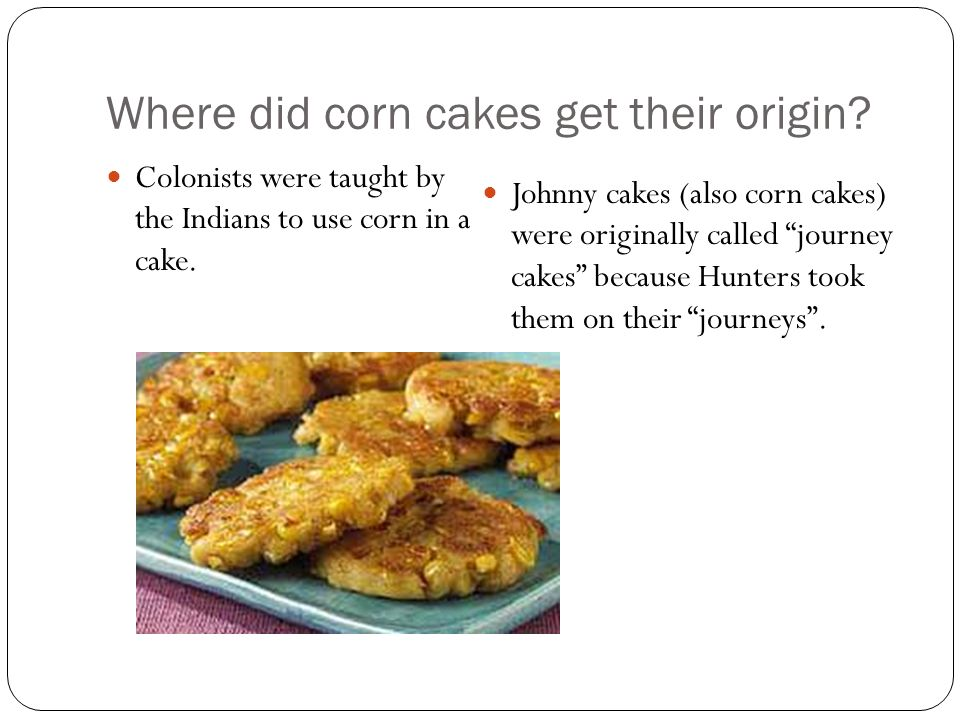 Where did corn cakes get their origin