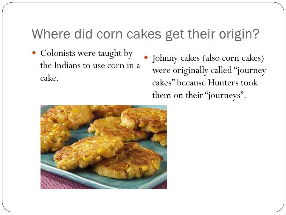 Where did corn cakes get their origin