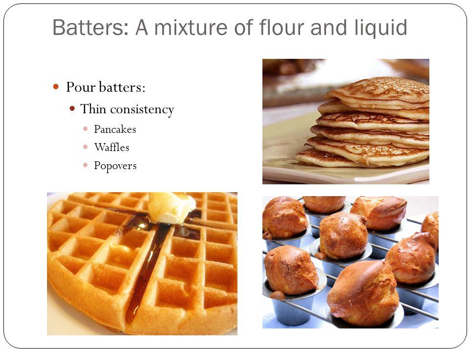 Batters: A mixture of flour and liquid