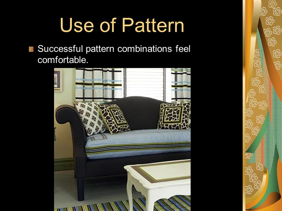 Use of Pattern Successful pattern combinations feel comfortable.