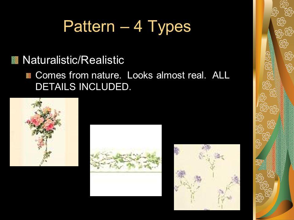 Pattern – 4 Types Naturalistic/Realistic