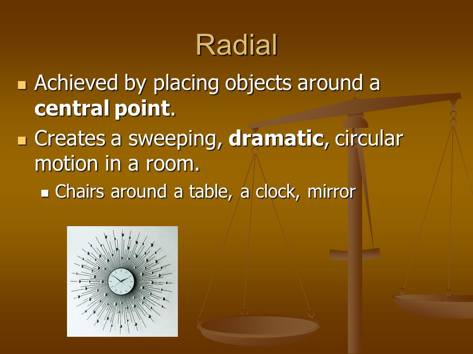 Radial Achieved by placing objects around a central point.
