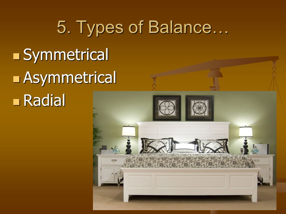 5. Types of Balance… Symmetrical Asymmetrical Radial