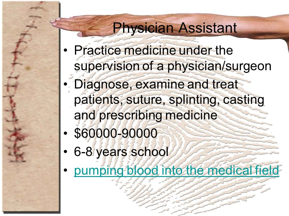 Physician Assistant Practice medicine under the supervision of a physician/surgeon.