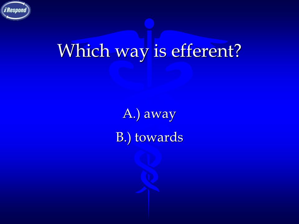 Which way is efferent A.) away B.) towards C.) D.) E.)