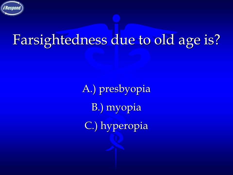 Farsightedness due to old age is